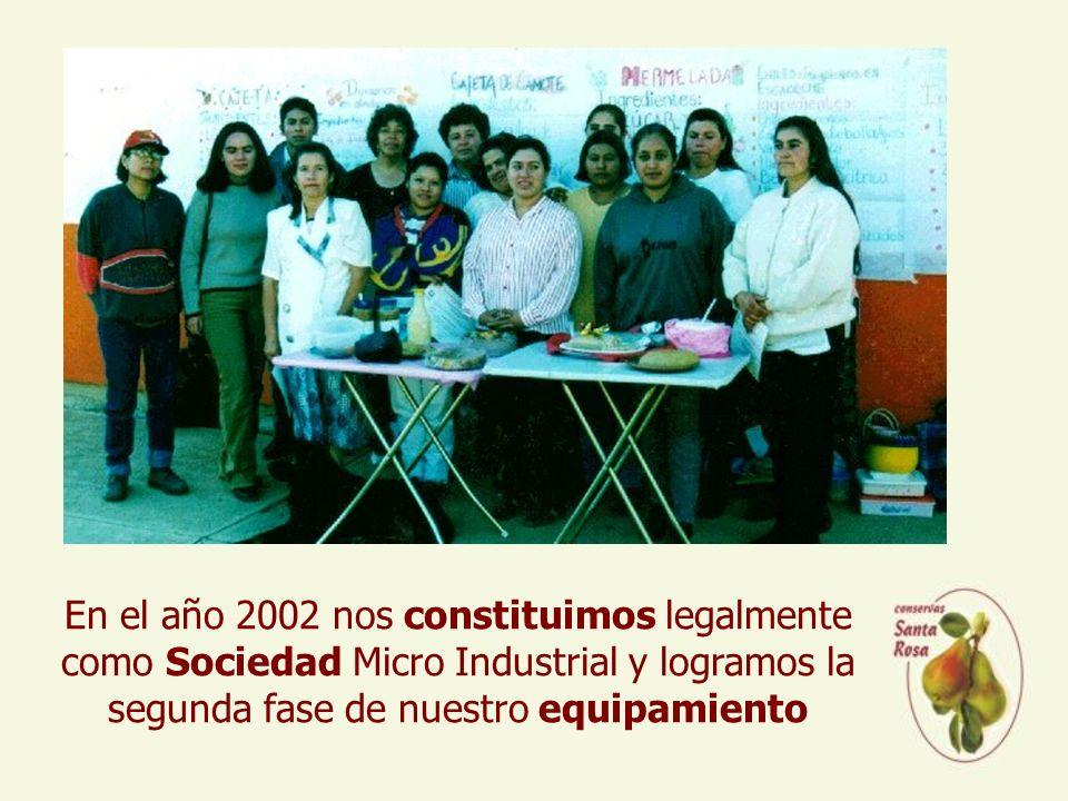 En el año 2002 nos constituimos legalmente como Sociedad Micro Industrial y logramos la segunda fase de nuestro equipamiento