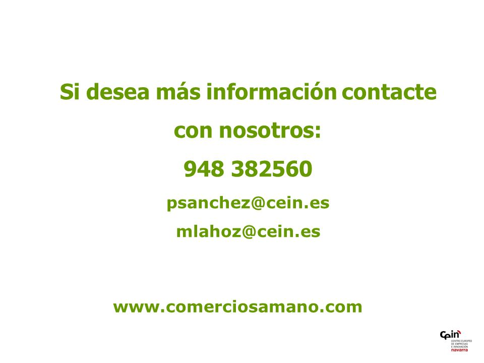 Si desea más información contacte con nosotros: 948 382560 psanchez@cein.es mlahoz@cein.es