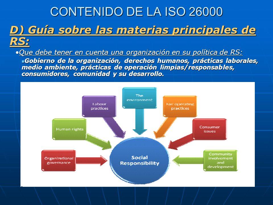CONTENIDO DE LA ISO 26000 D) Guía sobre las materias principales de RS: Que debe tener en cuenta una organización en su política de RS: