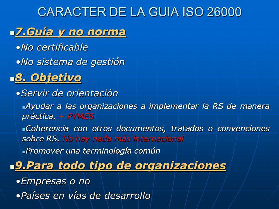 CARACTER DE LA GUIA ISO 26000 7.Guía y no norma 8. Objetivo