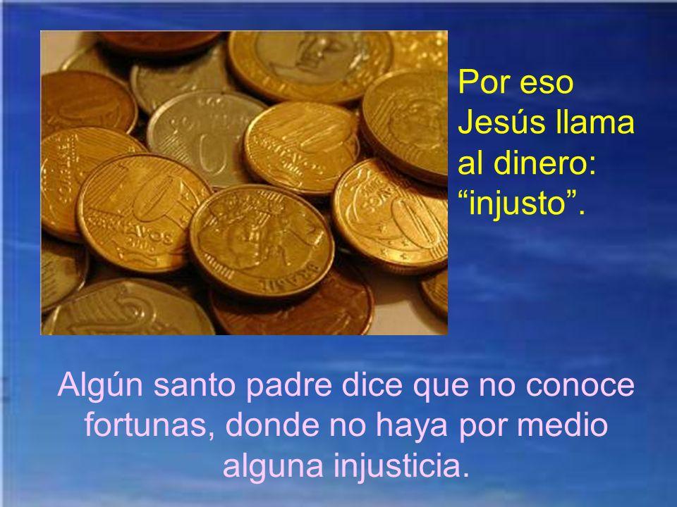 Por eso Jesús llama al dinero: injusto .