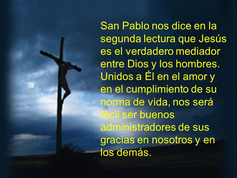 San Pablo nos dice en la segunda lectura que Jesús es el verdadero mediador entre Dios y los hombres.