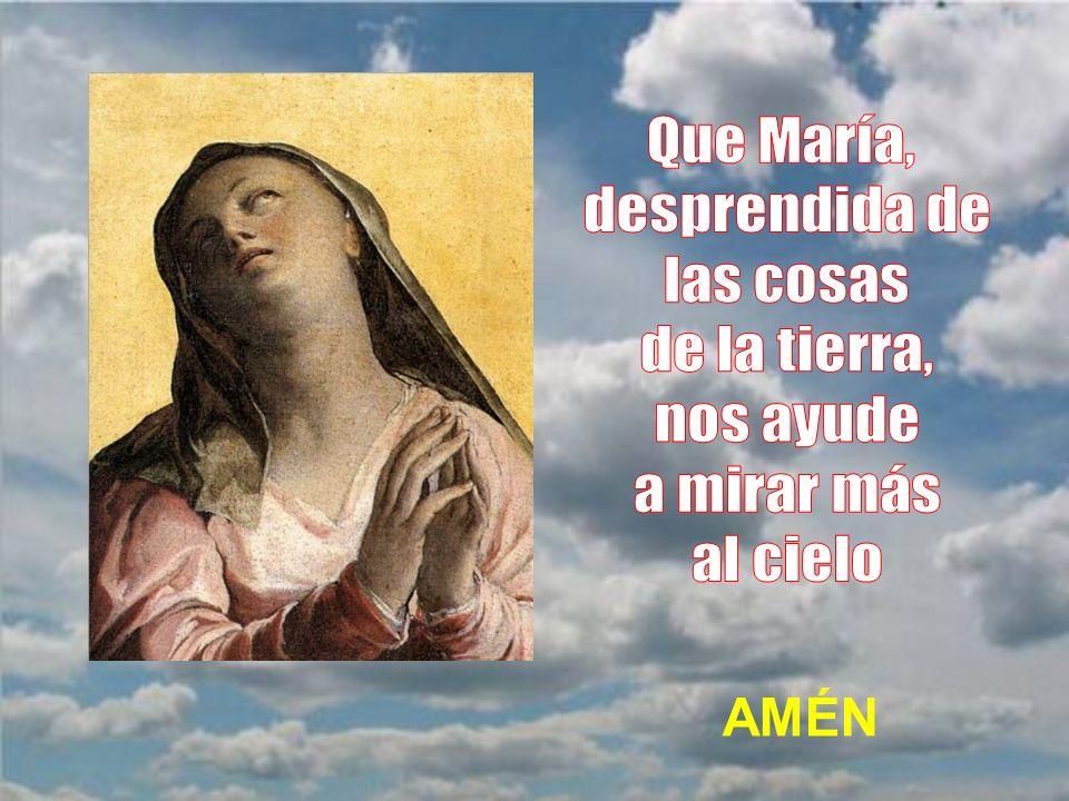 Que María, desprendida de las cosas de la tierra, nos ayude a mirar más al cielo AMÉN