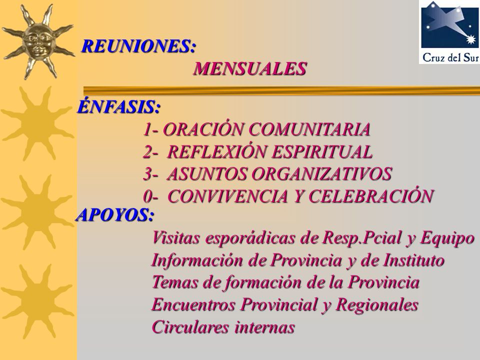 REUNIONES: MENSUALES ÉNFASIS: 1- ORACIÓN COMUNITARIA. 2- REFLEXIÓN ESPIRITUAL.