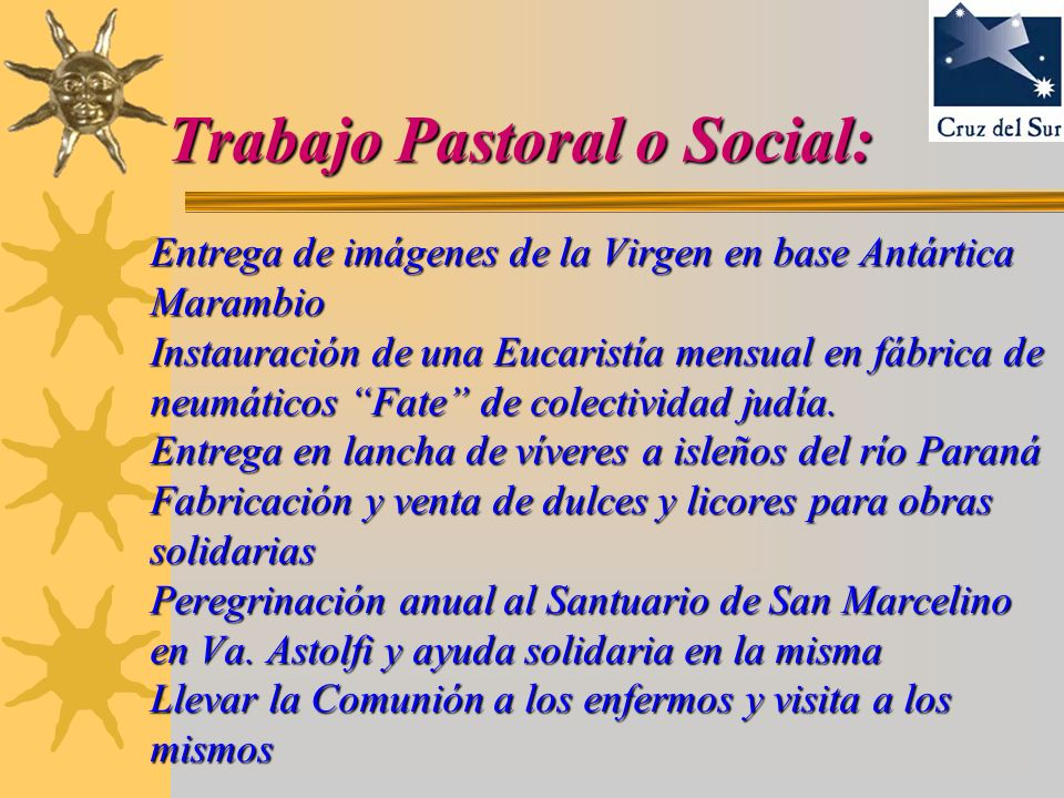 Trabajo Pastoral o Social: Entrega de imágenes de la Virgen en base Antártica Marambio Instauración de una Eucaristía mensual en fábrica de neumáticos Fate de colectividad judía.