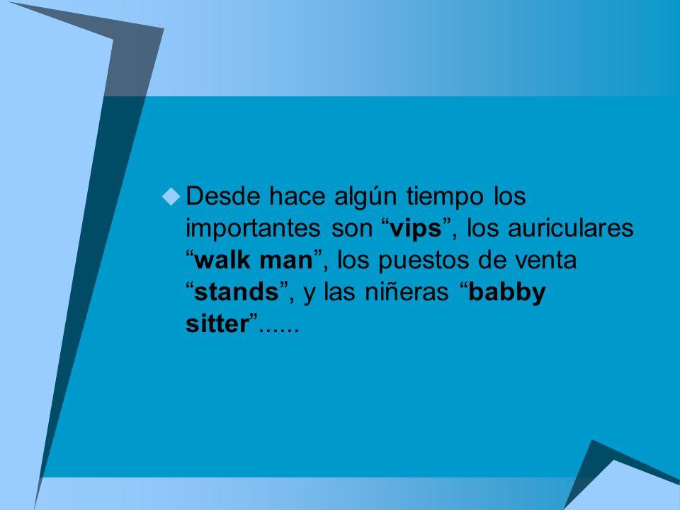 Desde hace algún tiempo los importantes son vips , los auriculares walk man , los puestos de venta stands , y las niñeras babby sitter ......