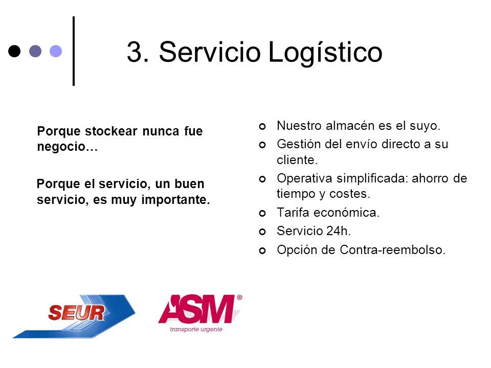 3. Servicio Logístico Nuestro almacén es el suyo.