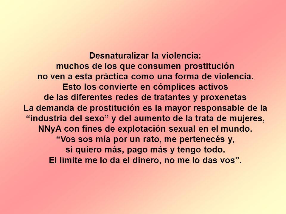 Desnaturalizar la violencia: muchos de los que consumen prostitución