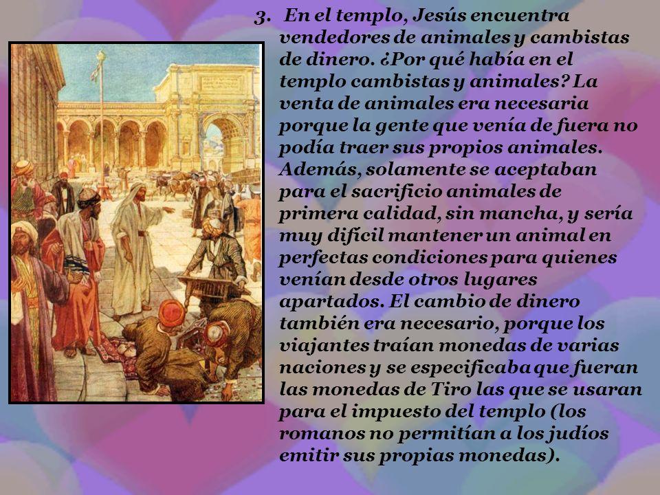 En el templo, Jesús encuentra vendedores de animales y cambistas de dinero.
