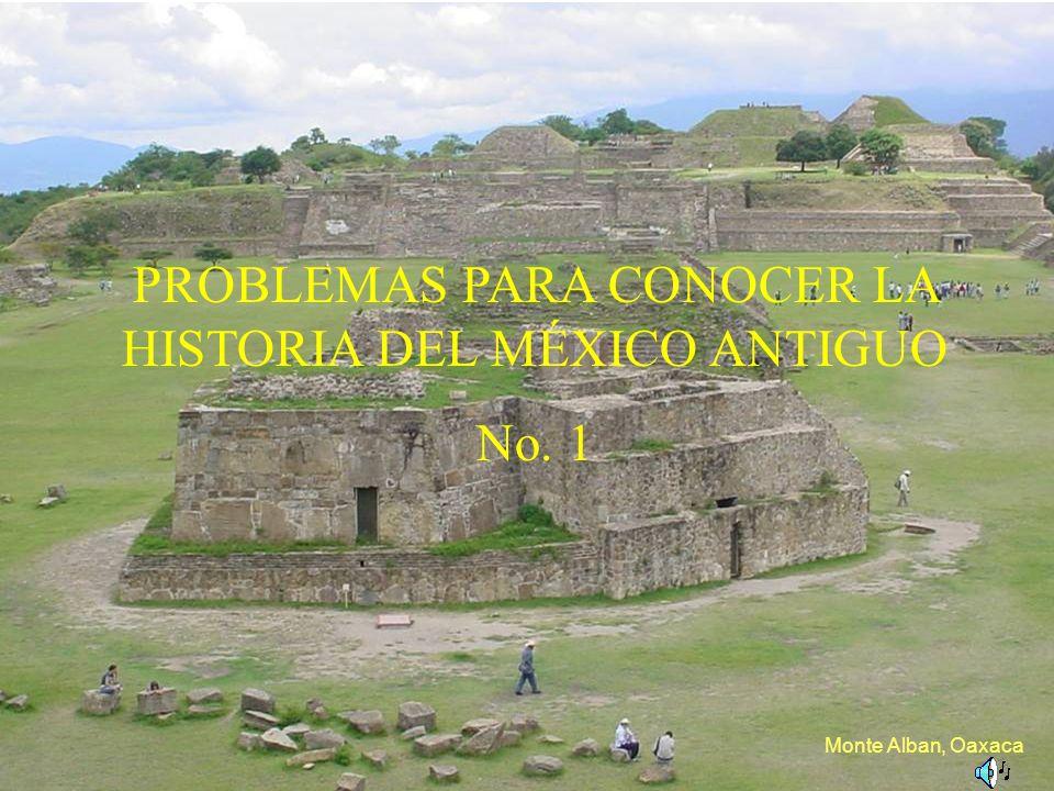 PROBLEMAS PARA CONOCER LA HISTORIA DEL MÉXICO ANTIGUO