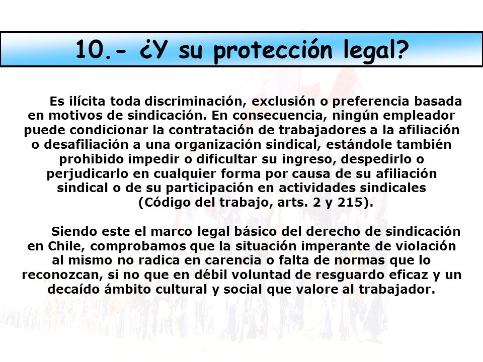 10.- ¿Y su protección legal (Código del trabajo, arts. 2 y 215).