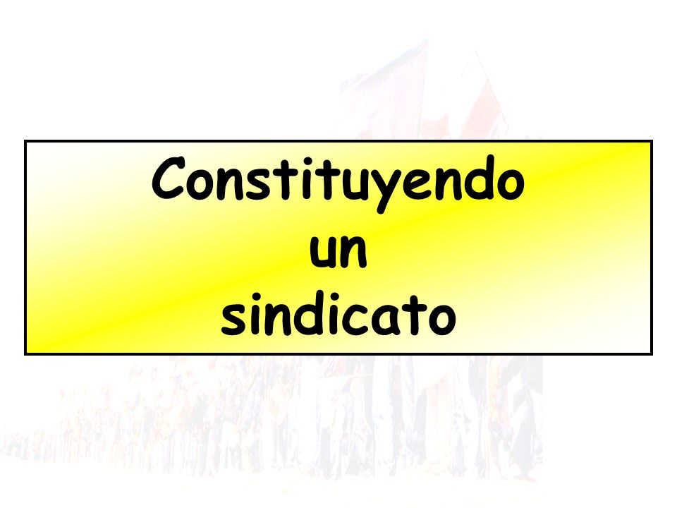 Constituyendo un sindicato