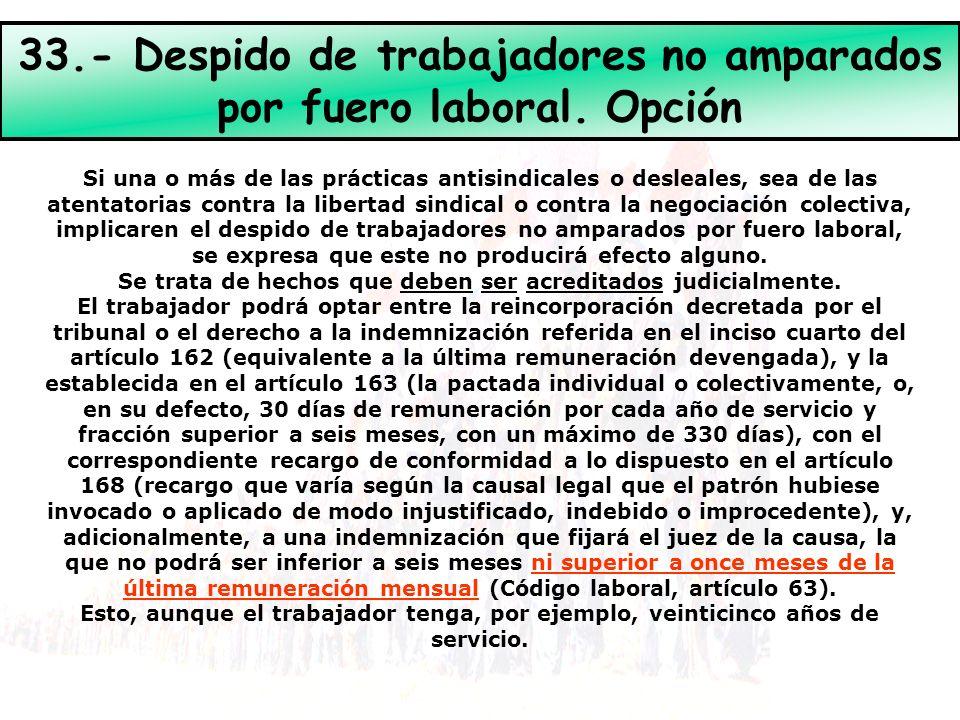 33.- Despido de trabajadores no amparados por fuero laboral. Opción