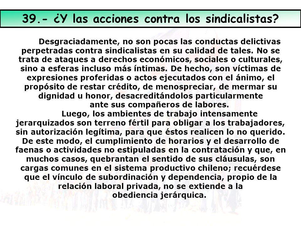 39.- ¿Y las acciones contra los sindicalistas