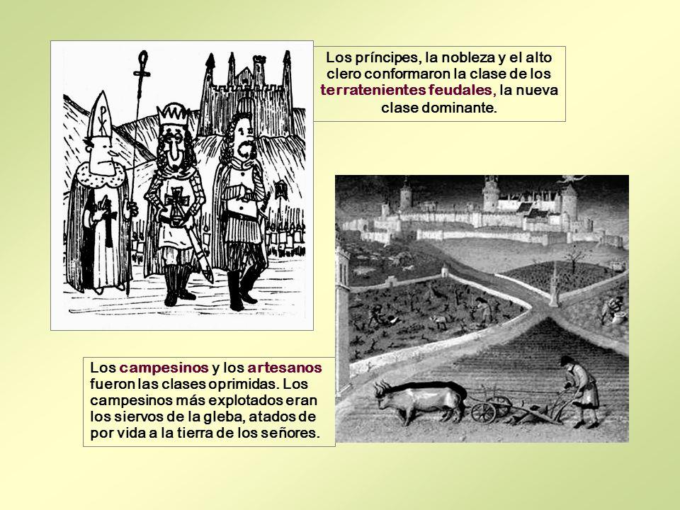 Los príncipes, la nobleza y el alto clero conformaron la clase de los terratenientes feudales, la nueva clase dominante.