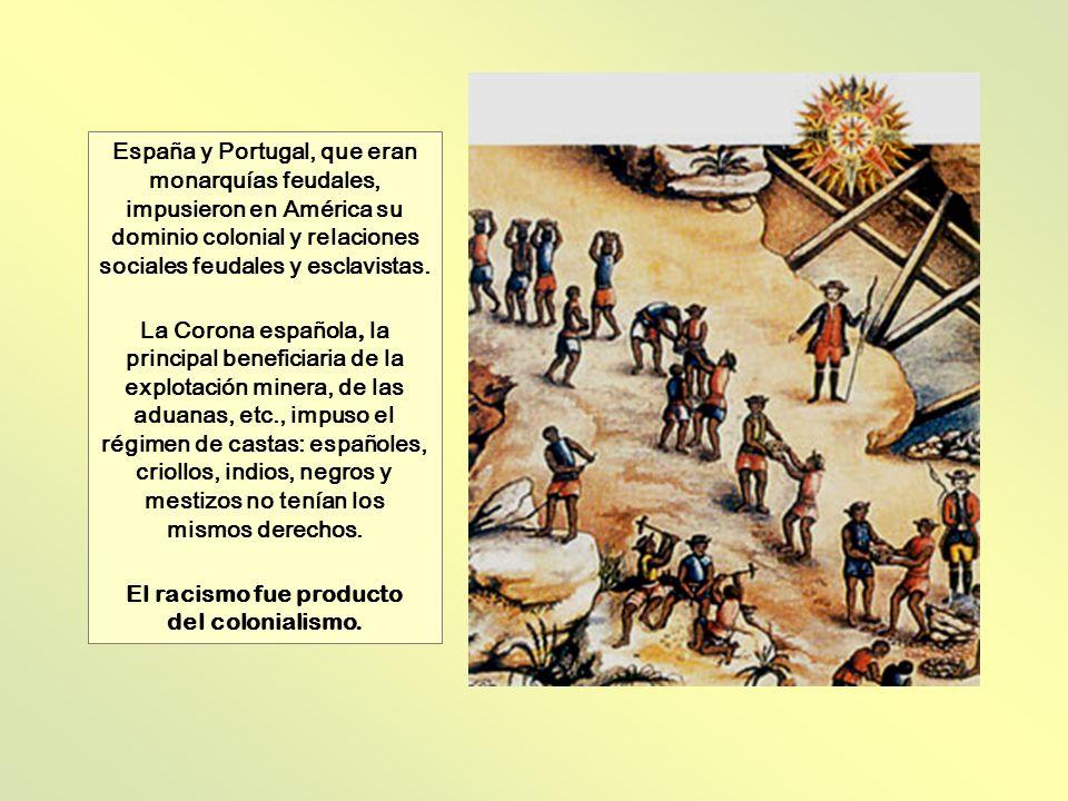 El racismo fue producto del colonialismo.