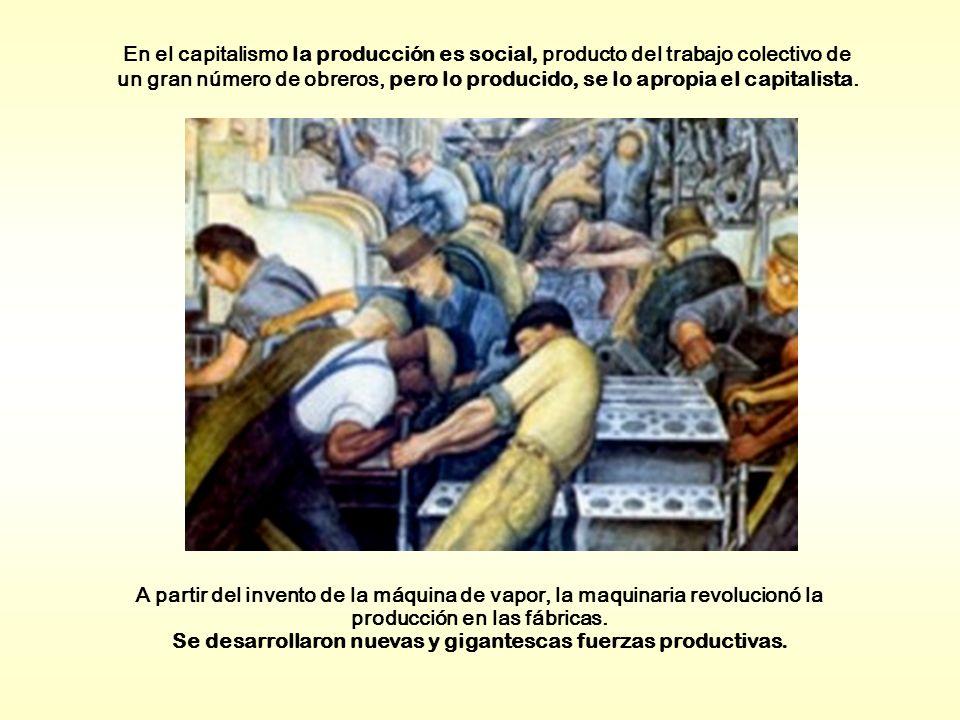 Se desarrollaron nuevas y gigantescas fuerzas productivas.