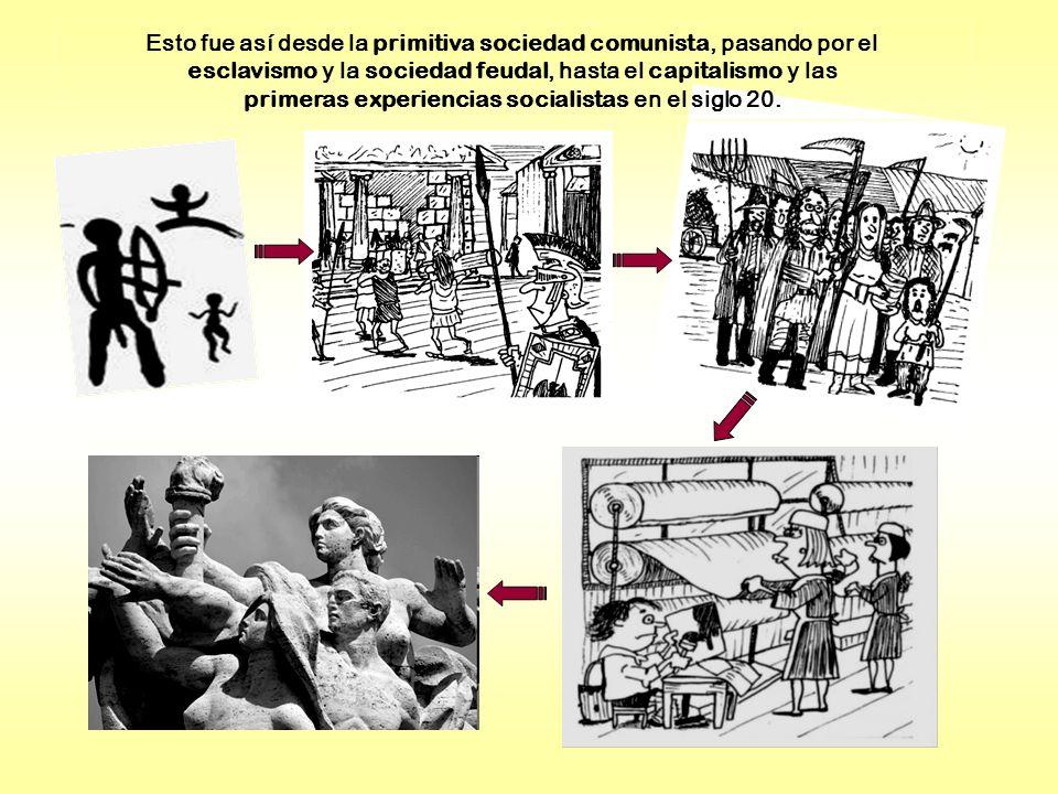 Esto fue así desde la primitiva sociedad comunista, pasando por el esclavismo y la sociedad feudal, hasta el capitalismo y las primeras experiencias socialistas en el siglo 20.