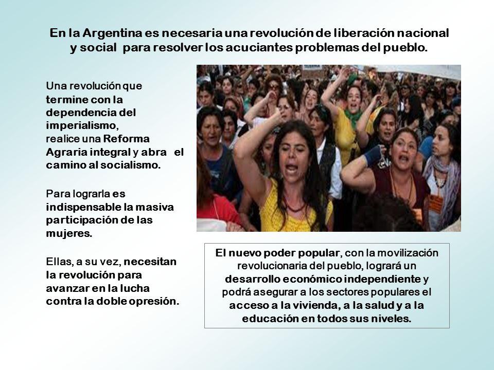 En la Argentina es necesaria una revolución de liberación nacional y social para resolver los acuciantes problemas del pueblo.