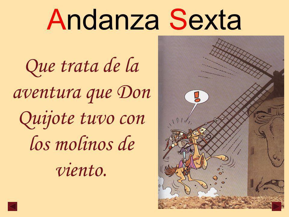 Andanza Sexta Que trata de la aventura que Don Quijote tuvo con los molinos de viento.