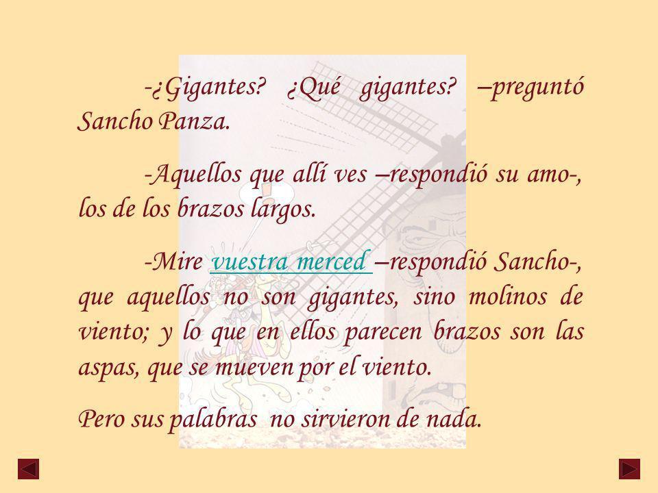 -¿Gigantes ¿Qué gigantes –preguntó Sancho Panza.