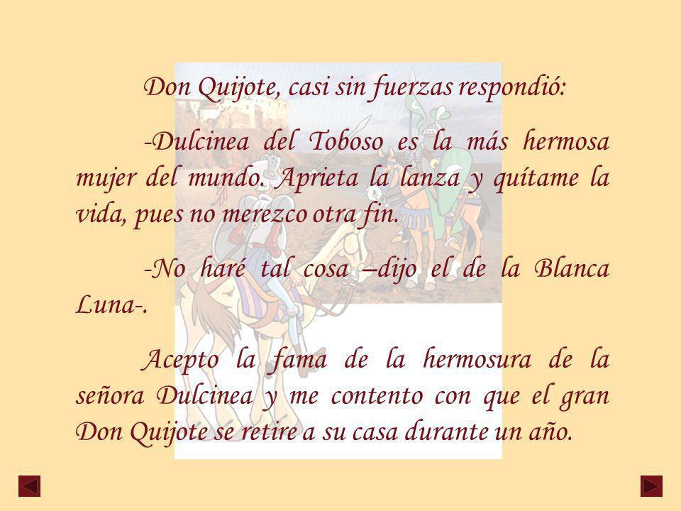 Don Quijote, casi sin fuerzas respondió: