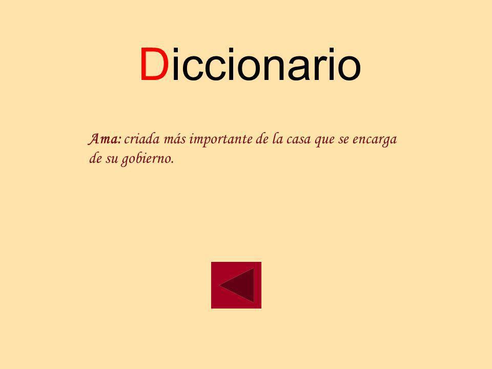 Diccionario Ama: criada más importante de la casa que se encarga de su gobierno.
