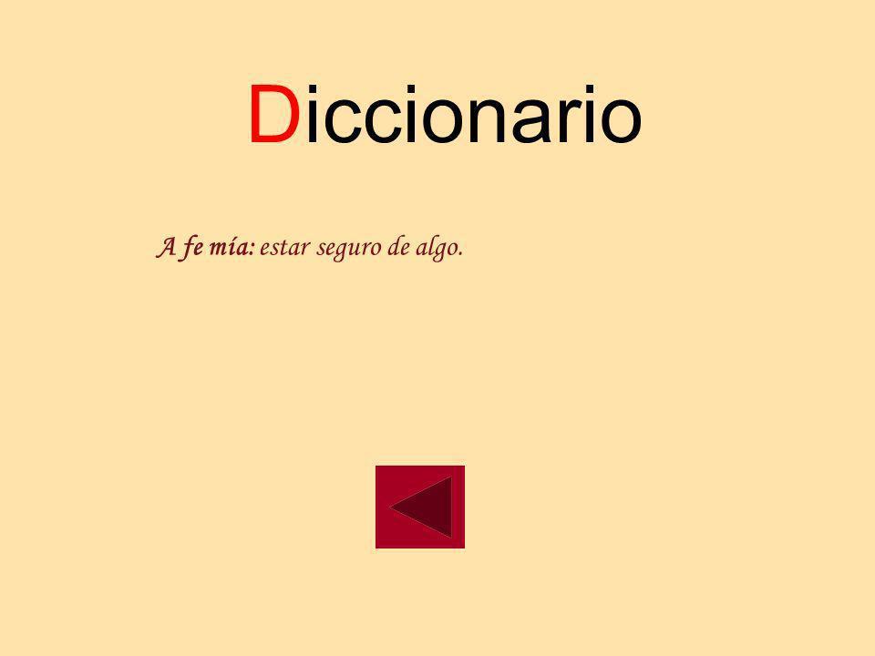 Diccionario A fe mía: estar seguro de algo.