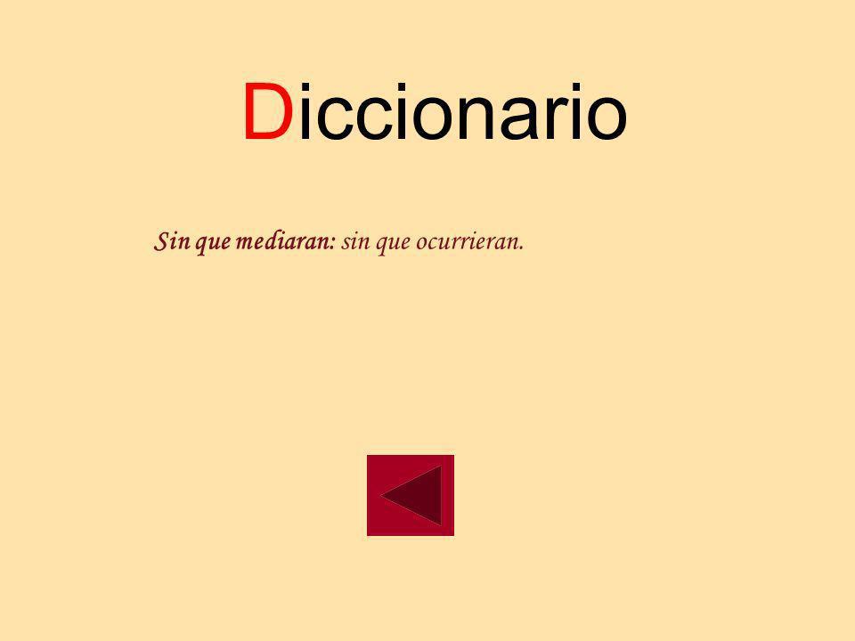 Diccionario Sin que mediaran: sin que ocurrieran.