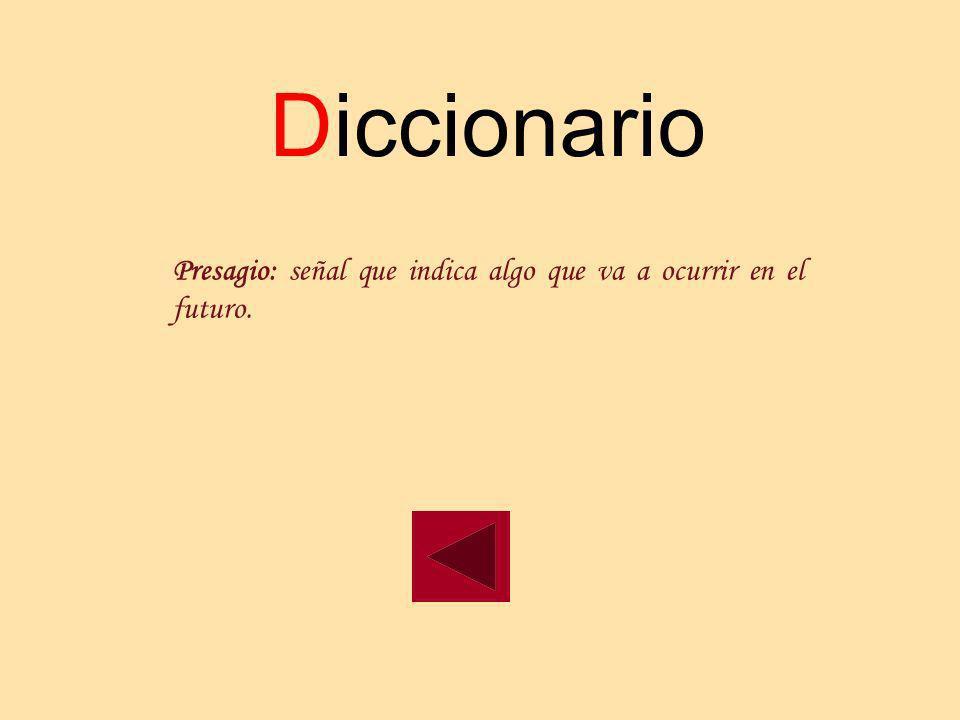 Diccionario Presagio: señal que indica algo que va a ocurrir en el futuro.