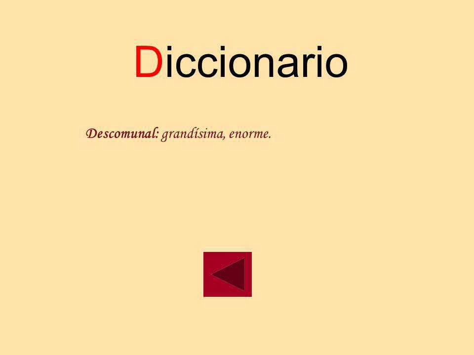 Diccionario Descomunal: grandísima, enorme.