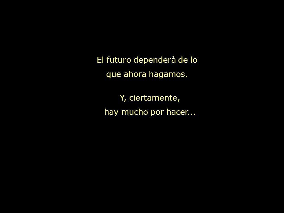El futuro dependerà de lo que ahora hagamos.