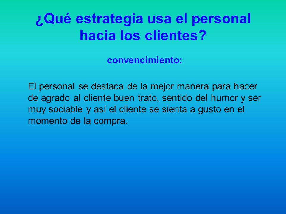 ¿Qué estrategia usa el personal hacia los clientes