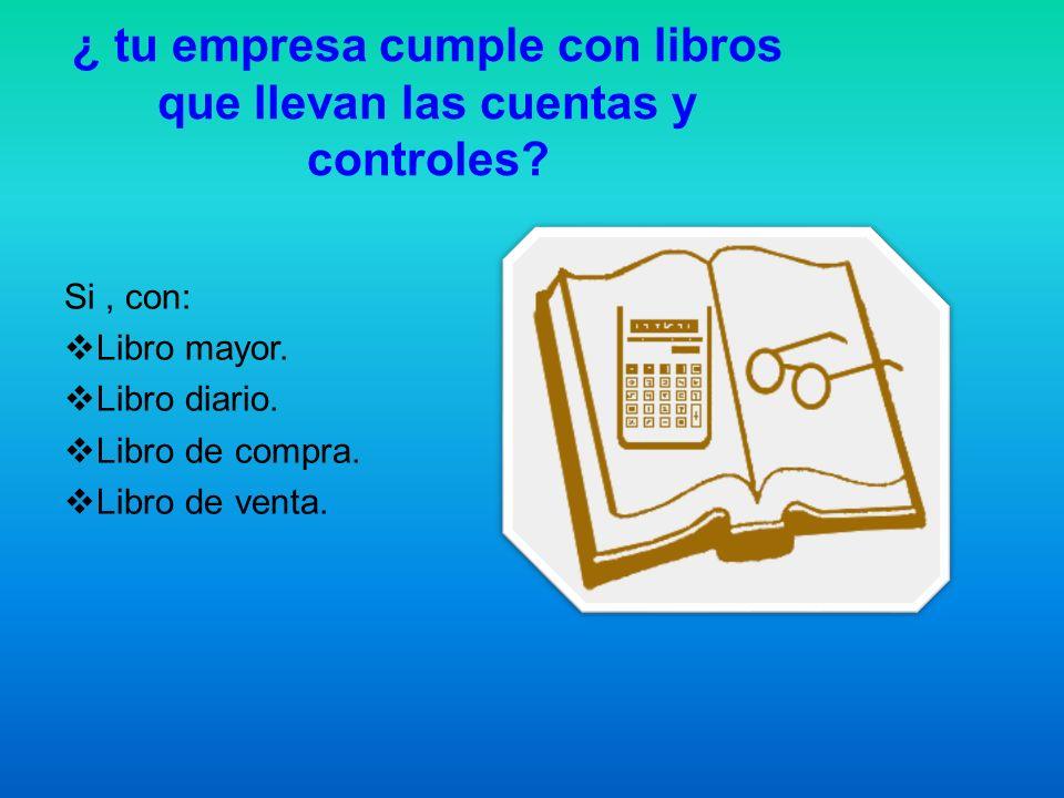 ¿ tu empresa cumple con libros que llevan las cuentas y controles