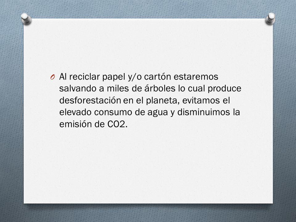 Al reciclar papel y/o cartón estaremos salvando a miles de árboles lo cual produce desforestación en el planeta, evitamos el elevado consumo de agua y disminuimos la emisión de CO2.