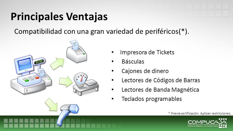 Principales Ventajas Compatibilidad con una gran variedad de periféricos(*). Impresora de Tickets.