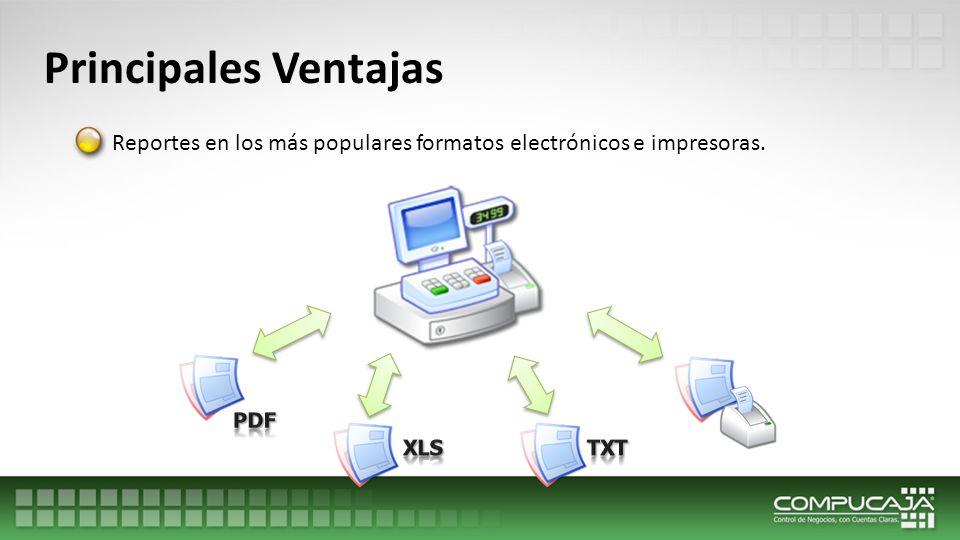 Principales Ventajas Reportes en los más populares formatos electrónicos e impresoras. PDF XLS TXT