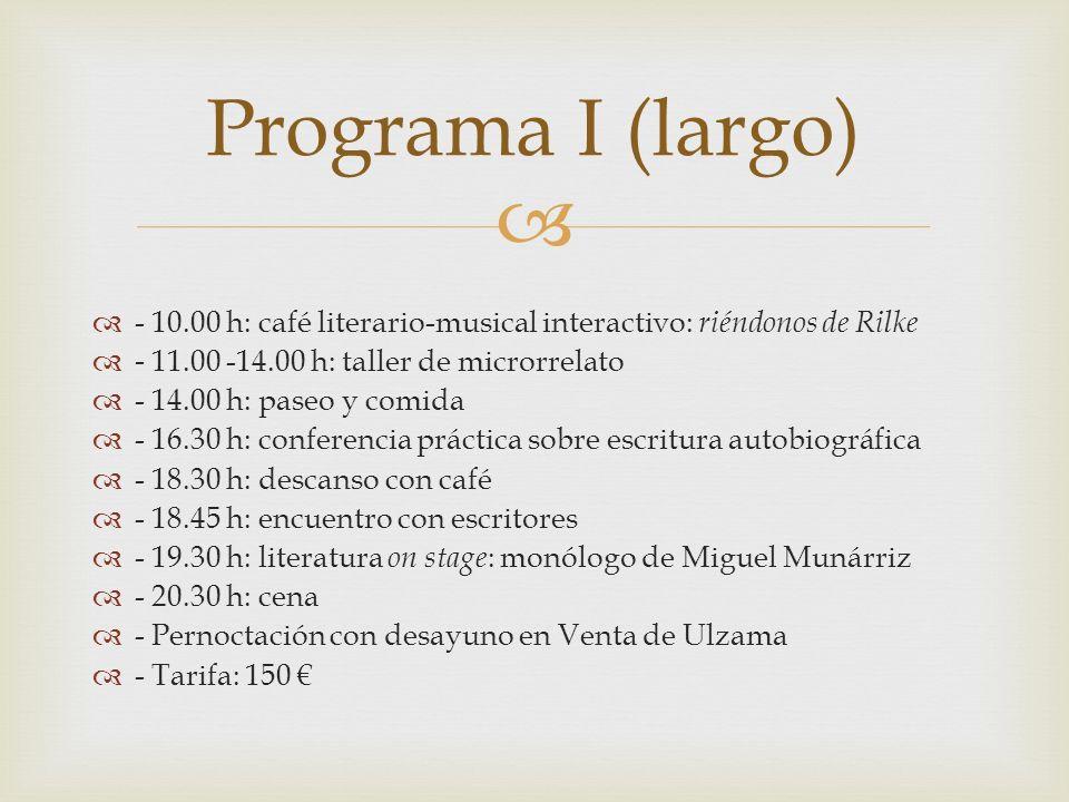Programa I (largo) - 10.00 h: café literario-musical interactivo: riéndonos de Rilke. - 11.00 -14.00 h: taller de microrrelato.