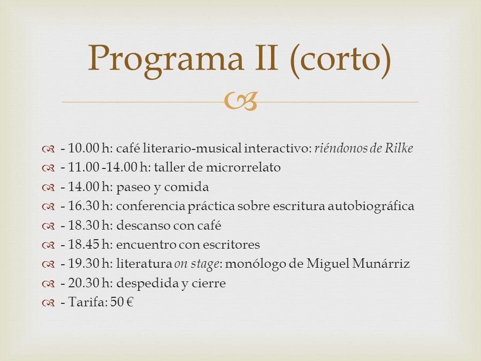 Programa II (corto) - 10.00 h: café literario-musical interactivo: riéndonos de Rilke. - 11.00 -14.00 h: taller de microrrelato.