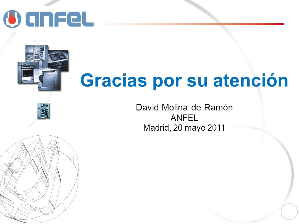 Gracias por su atención David Molina de Ramón ANFEL Madrid, 20 mayo 2011