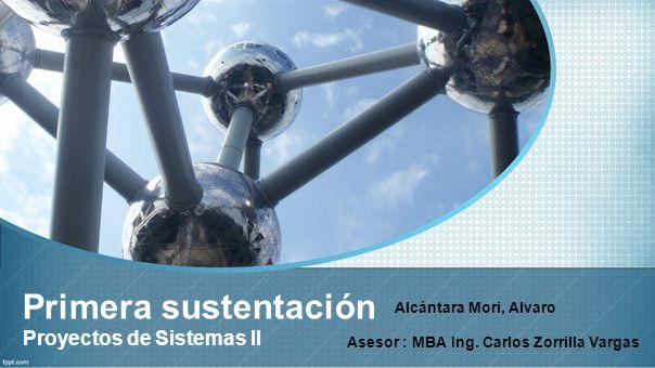 Primera sustentación Proyectos de Sistemas II Alcántara Mori, Alvaro