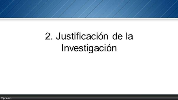 2. Justificación de la Investigación