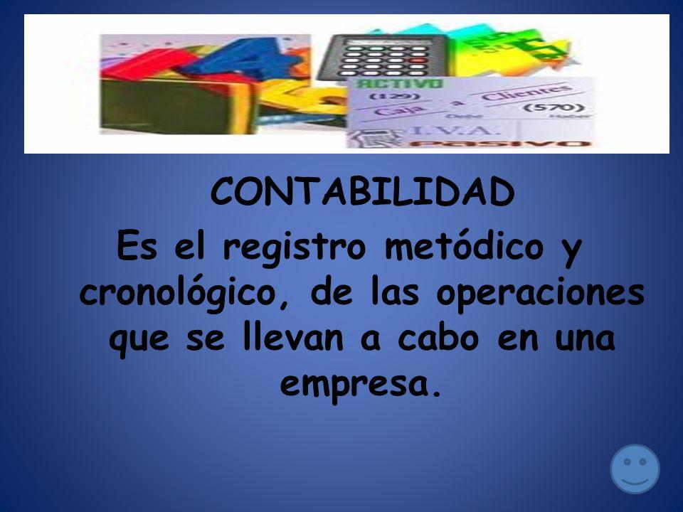 CONTABILIDAD Es el registro metódico y cronológico, de las operaciones que se llevan a cabo en una empresa.