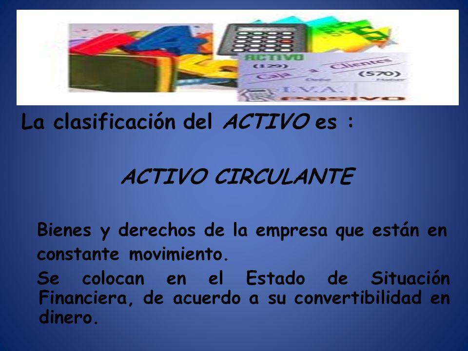 La clasificación del ACTIVO es : ACTIVO CIRCULANTE