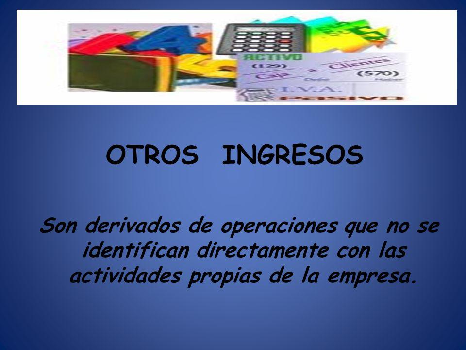 OTROS INGRESOS Son derivados de operaciones que no se identifican directamente con las actividades propias de la empresa.