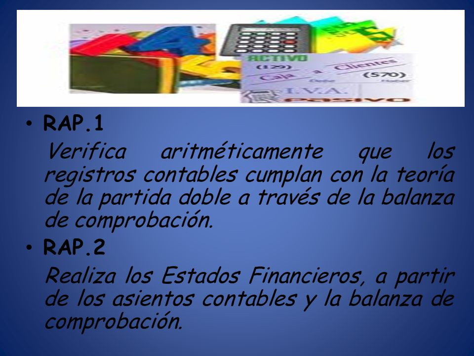 RAP.1 Verifica aritméticamente que los registros contables cumplan con la teoría de la partida doble a través de la balanza de comprobación.
