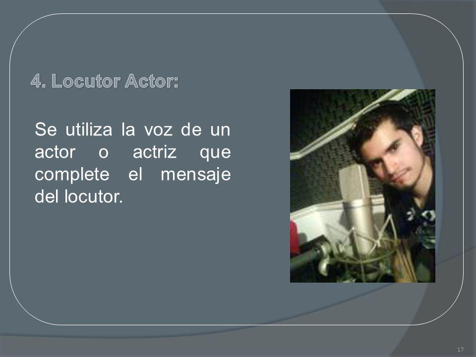 4. Locutor Actor: Se utiliza la voz de un actor o actriz que complete el mensaje del locutor.