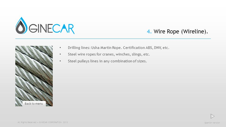 4. Wire Rope (Wireline). Drilling lines: Usha Martin Rope. Certification ABS, DNV, etc. Steel wire ropes for cranes, winches, slings, etc.
