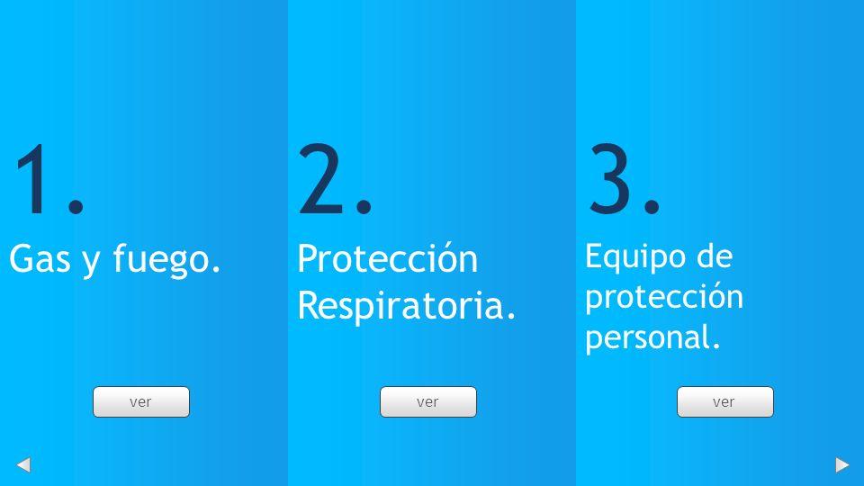 1. 2. 3. Gas y fuego. Protección Respiratoria.