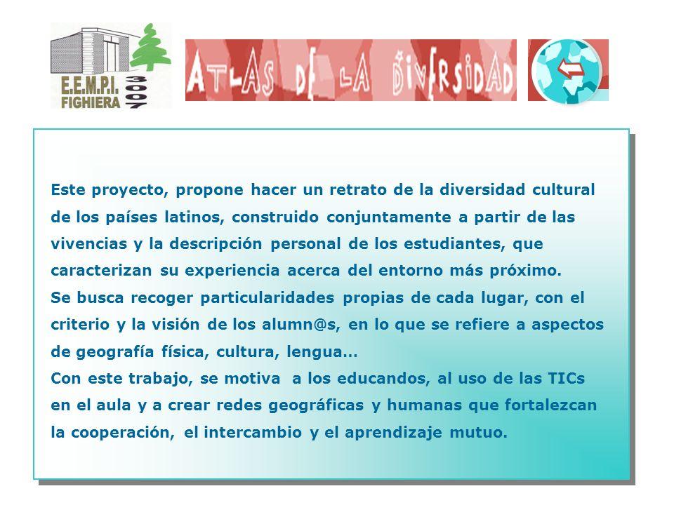 Este proyecto, propone hacer un retrato de la diversidad cultural de los países latinos, construido conjuntamente a partir de las vivencias y la descripción personal de los estudiantes, que caracterizan su experiencia acerca del entorno más próximo.